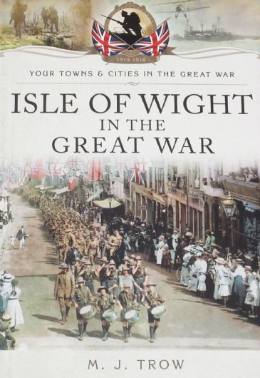 Isle of Wight in the Great War, by M.J. Trow